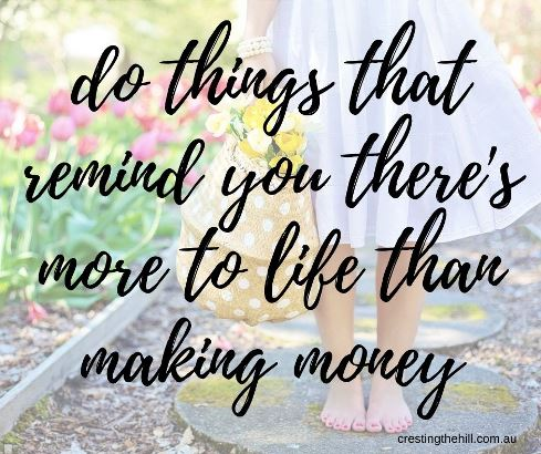 Do things that remind you there's more to life than making money #lifequotes