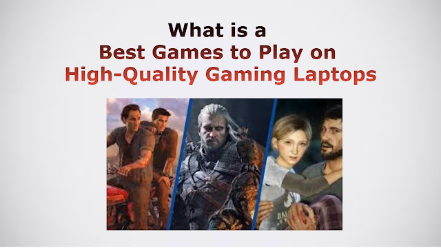 Best Games to Play on High-Quality Gaming Laptops
