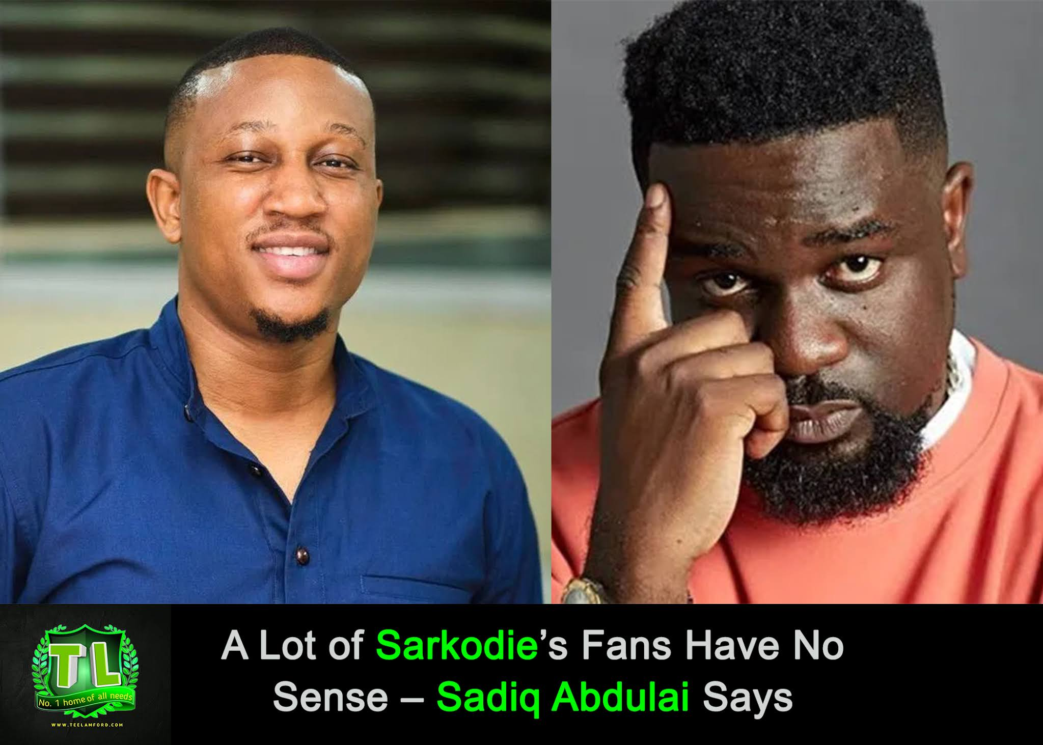 A-Lot-of-Sarkodie-Fans-Have-No-Sense-Sadiq-Abdulai-Teelamford