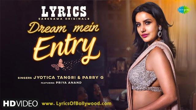 Dream Mein Entry Song Lyrics | Jyotica Tangri | Priya Anand | Parry G | Gourov Dasgupta