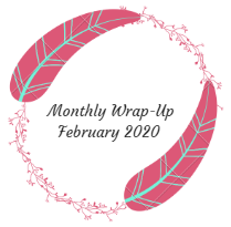 Monthly Wrap-Up — February 2020