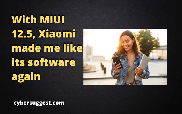 With MIUI 12.5, Xiaomi made me like its software again