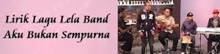 Lirik Lagu Lela Band - Aku Bukan Sempurna