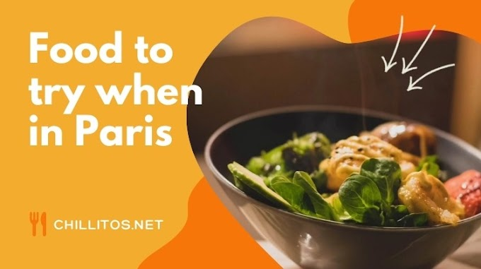 Foods to try when you in Paris -Chillitos