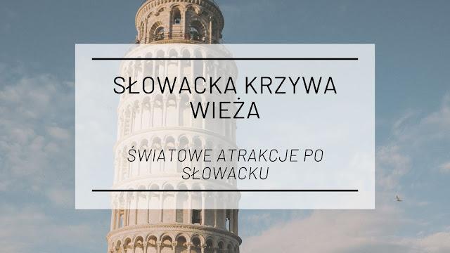 Słowacka krzywa wieża [Światowe atrakcje po słowacku]