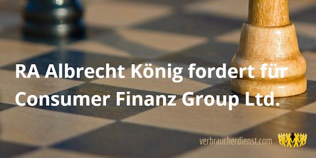 Titel: RA Albrecht König fordert für Consumer Finanz Group Ltd.