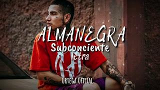 LETRA Subconciente Almanegra
