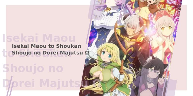 Isekai Maou to Shoukan Shoujo no Dorei Majutsu Ω