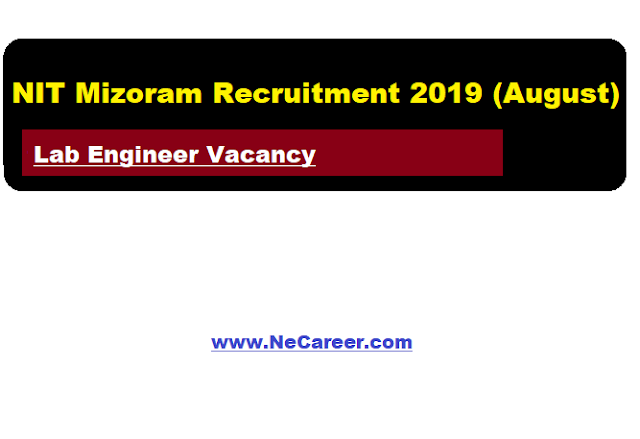 NIT Mizoram Recruitment 2019 (August) | Lab Engineer Vacancy