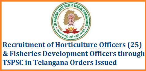 GO MS No 109, 110 Recruitment of Horticulture Officers and Fisheries Development Officers through TSPSC in Telangana Public Services – Animal Husbandry, Dairy Development & Fisheries Department - Recruitment – Filling of (09) Nine vacant posts in various categories under the control of Commissioner of Fisheries Department, Telangana, Hyderabad, by Direct Recruitment through the Telangana State Public Service Commission, Hyderabad – Orders –Issued. Public Services – Agriculture and Cooperation Department - Recruitment – Filling of (25) Twenty Five existing vacant posts in the category of Horticulture Officer under the control of Commissioner of Horticulture Department, Telangana, Hyderabad, by Direct Recruitment through the Telangana State Public ServiceCommission, Hyderabad – Orders –Issued.tspsc-recruitment-of-fisheries-development-horticulture-officers-telangana