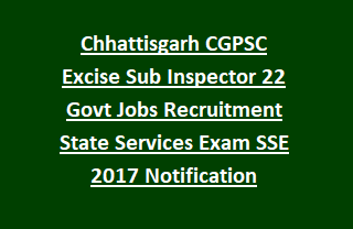 Chhattisgarh CGPSC Excise Sub Inspector 22 Govt Jobs Recruitment State Services Exam SSE 2017 Notification