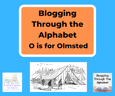 Blogging Through the Alphabet: O is for Olmsted; image of a Civil War hospital from wpclipart.com; logo of A Mom's Quest to Teach & Blogging Through Alphabet