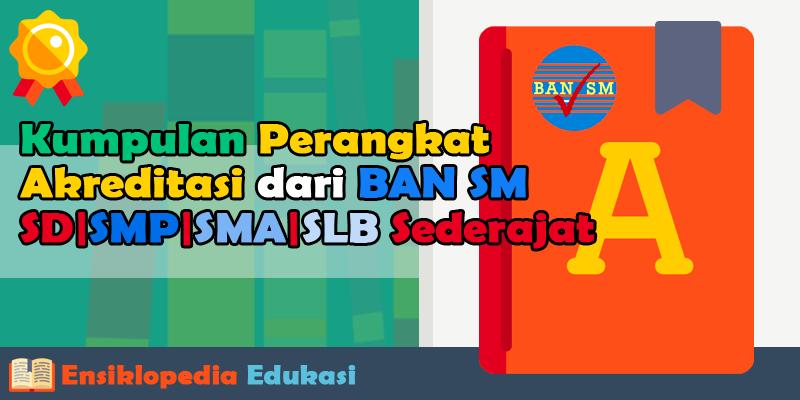 Download Kumpulan Perangkat Akreditasi SD SMP SMA LB (Sederajat) dari BAN SM
