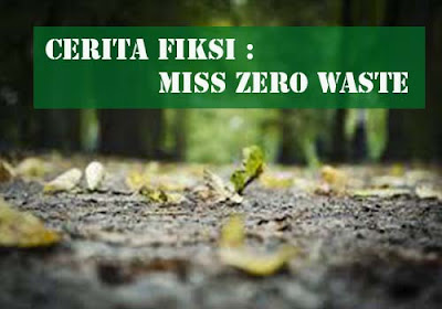 Fiksi : Miss Zero waste