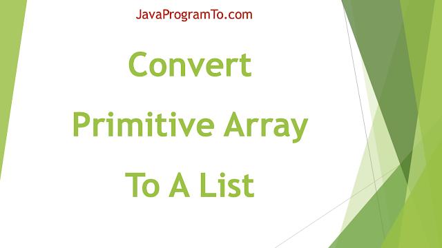 Java Program To Convert A Primitive Array To A List