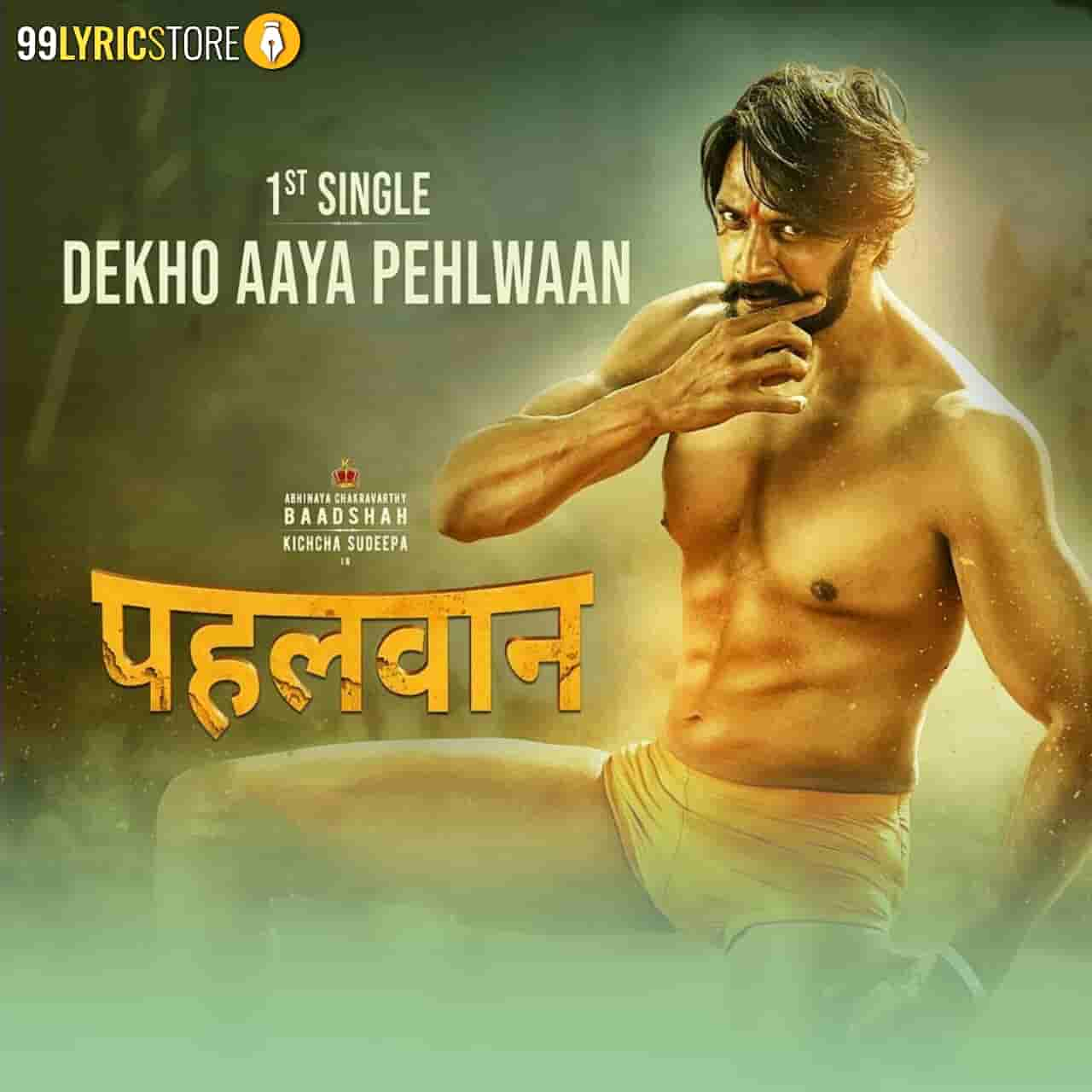 Dekho Aaya Pehlwaan Lyrics sung by dev Negi from movie Pehlwaan