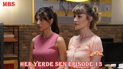 Episode 13 Her Yerde Sen
