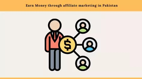 How to Earn Money through affiliate marketing in Pakistan