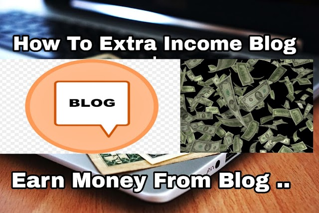 How to do EXTRA INCOME BLOG? how to earn money from a blog?