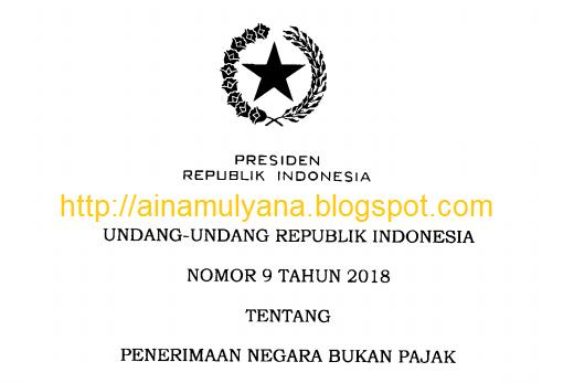 Penerimaan Negara Bukan Pajak yg selanjutnya disingkat PNBP ialah pungutan yg dibaya UU NO. 9 TAHUN 2018 (UNDANG-UNDANG NOMOR 9 TAHUN 2018)