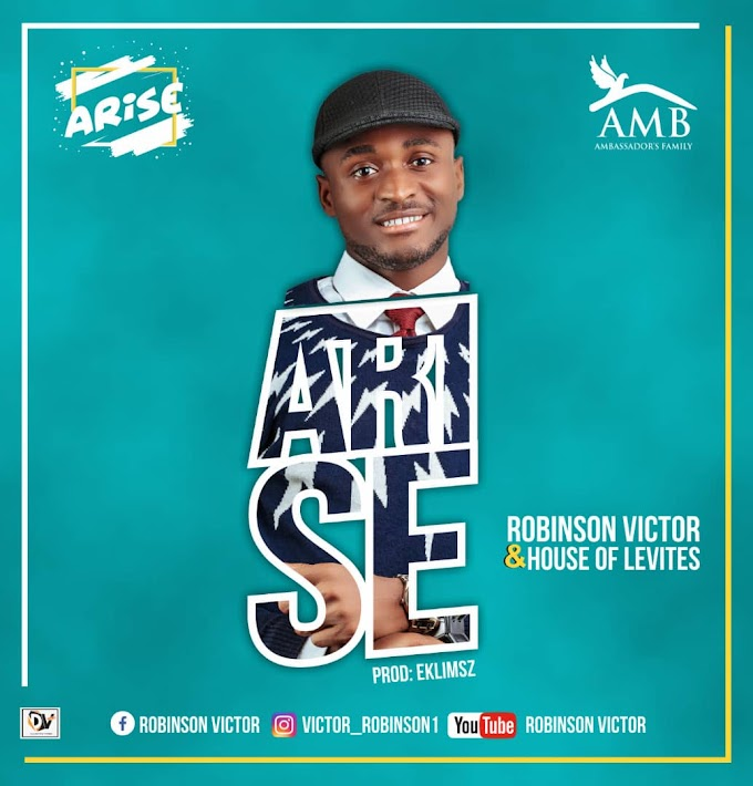 Music: ARISE - Robinson Victor ft House Of Levites