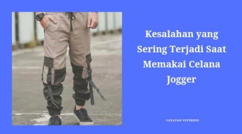 Kesalahan yang Sering Terjadi Saat Memakai Celana Jogger