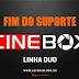 Fim do Suporte Cinebox Linha Duo - 07/04/2021