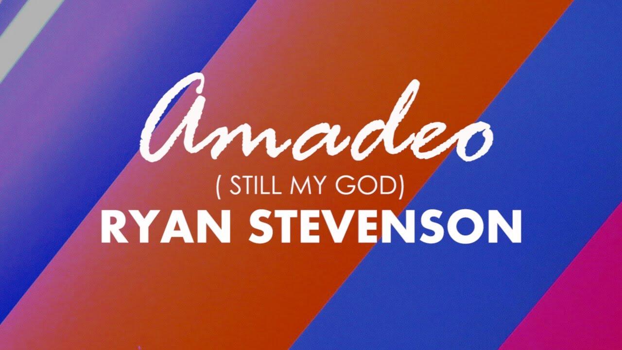 Ryan Stevenson - Amadeo (Still My God) Lyrics