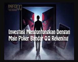 Investasi Menguntungkan Dengan Main Poker Bandar QQ Rekening