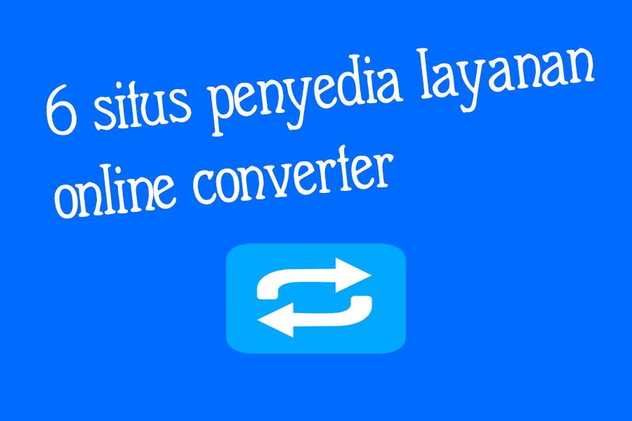 6 Situs penyedia layanan online converter
