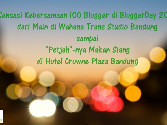 "Sensasi Kebersamaan 100 Blogger di BloggerDay 2019, dari Main di Wahana Trans Studio Bandung sampai ""Petjah""-nya Makan Siang di Crowne Plaza Bandung"