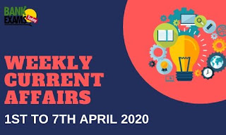 Weekly Current Affairs 1st To 7th April 2020