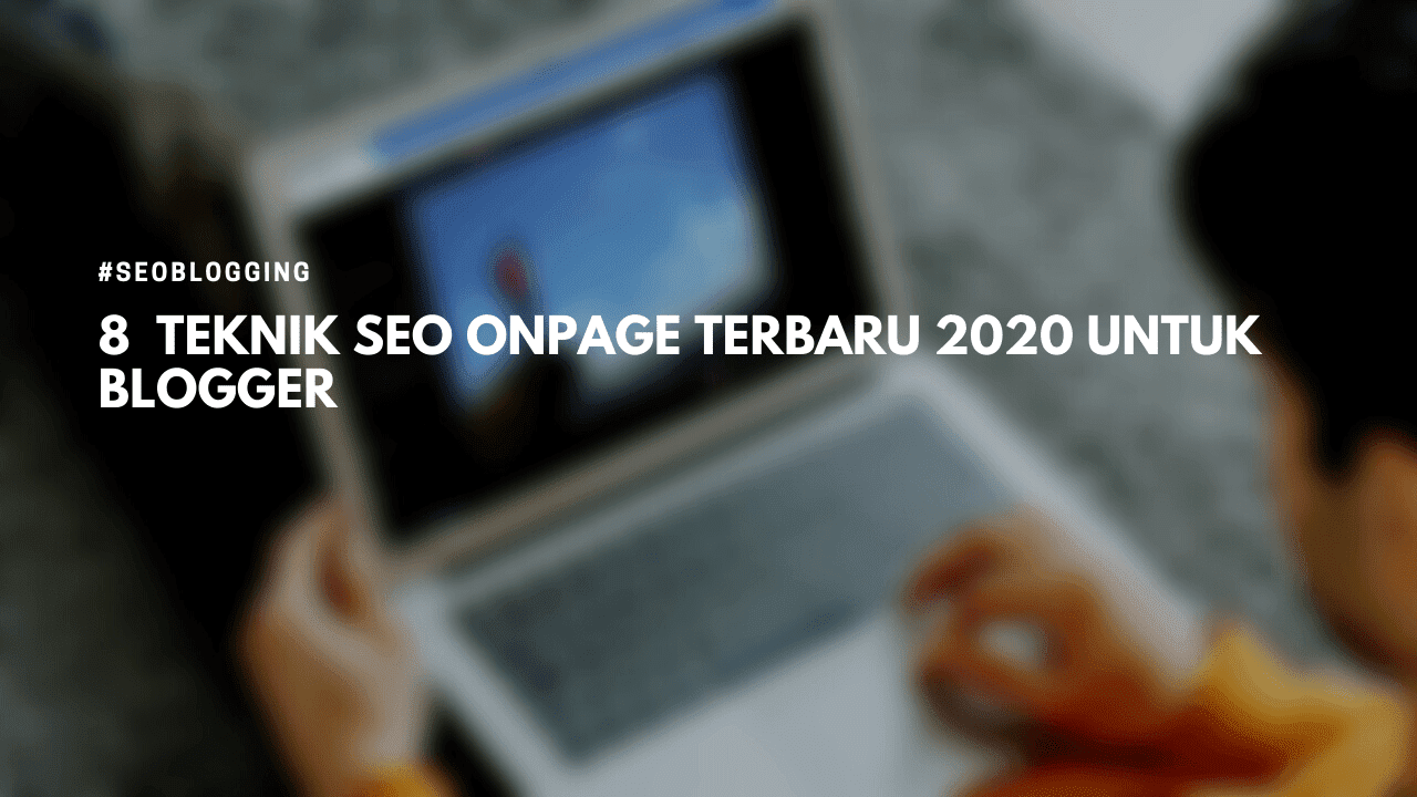 Teknik SEO Terbaru untuk Blogger di Tahun 2020