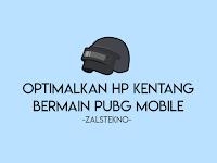 """Mengoptimalkan HP """"Kentang"""" untuk Bermain PUBG Mobile"""