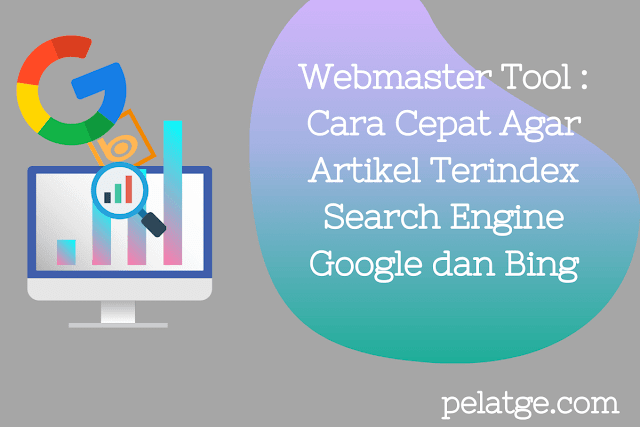 Webmaster Tool : Cara Cepat Agar Artikel Terindex Search Engine Google dan Bing