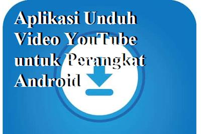 Aplikasi Unduh Video YouTube untuk Perangkat Android