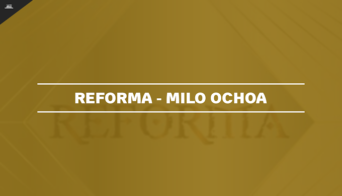 Milo Ochoa - REFORMA