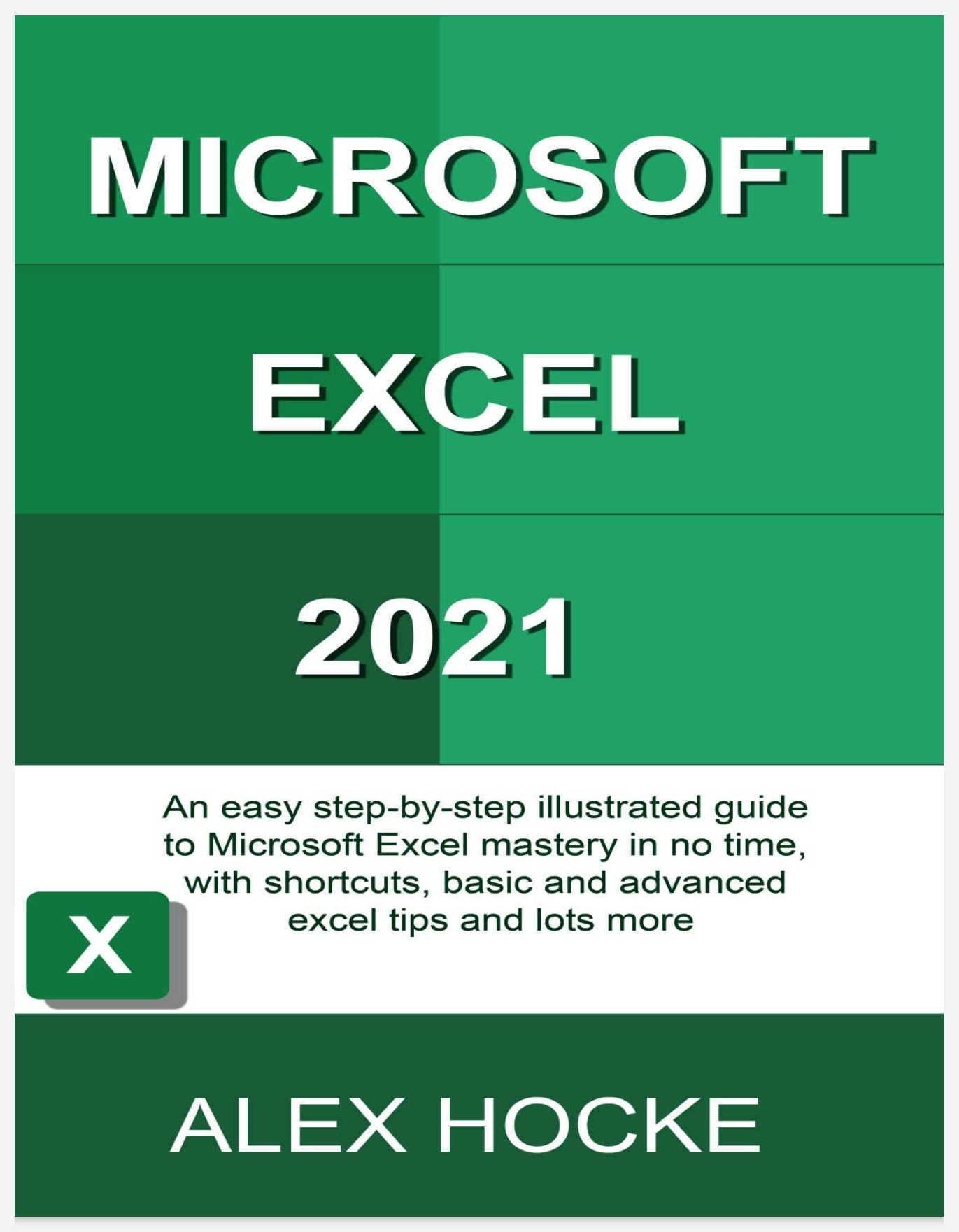 Microsoft Excel 2021: An easy step-by-step illustrated guide to Microsoft Excel mastery in no time, with shortcuts, basic and advanced excel tips and lots more