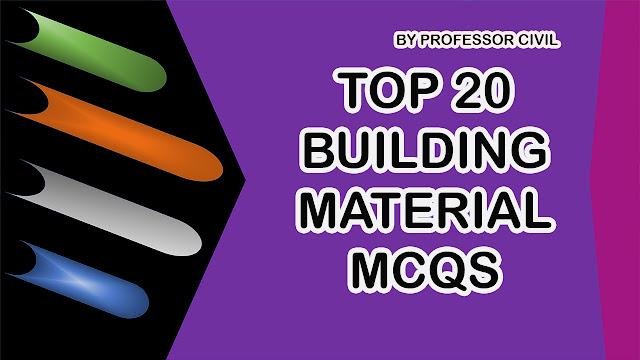 TOP 20 BUILDING MATERIAL MCQS