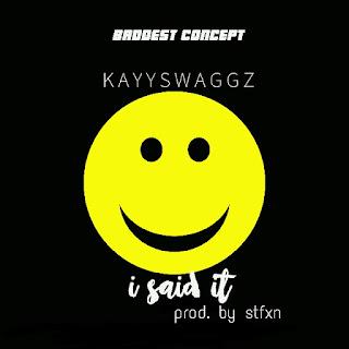 New Music: Kayyswaggz - I Said It (My Reply) Prod. By StfxN
