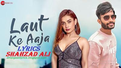 Laut Ke Aaja Lyrics Abee Chhajed | Rahul Vinakiya, Neelam & Shahzad Ali
