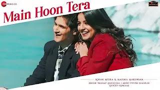 piyush shankar songs,kumar lyrics,rohan mehra song,rohan mehra new song,piyush shankar,main hoon tera lyrics,rohan mehra song lyrics,naina thag lenge