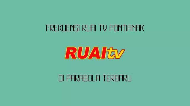 Frekuensi Ruai TV Pontianak Terbaru