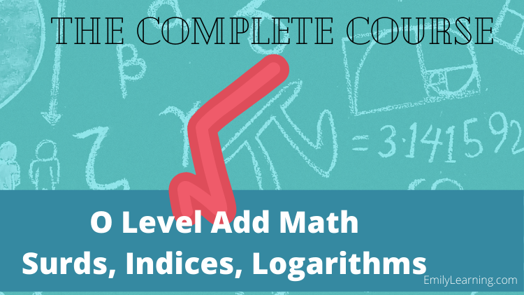 online course on surds, indices and logarithm tested in O level additional Mathematics (A Math or Add Math)