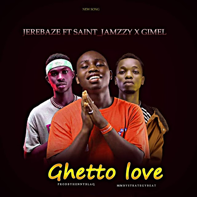 DOWNLOAD MUSIC: Jerebaze ft Saint Jamzzy, Gimel - Ghetto Love(prod. Sound Of Strategy).mp3
