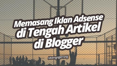 Memasang Iklan Adsense di Tengah Artikel Blogger