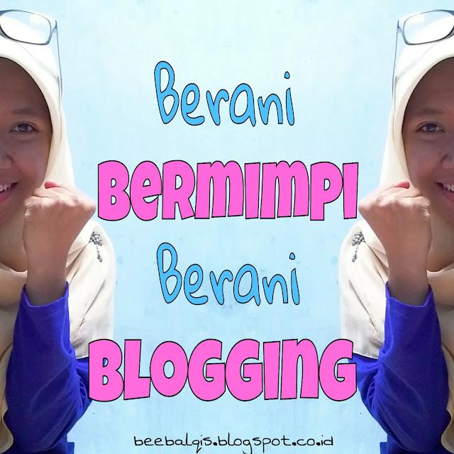 #GoForItEmakGaoel: Berani Bermimpi Berani Blogging | BeeBalqis