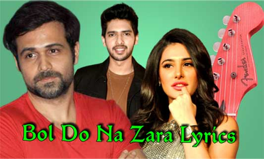 bol-do-na-zara,bol-do-na-zara-lyrics,lyrical-video-of-bol-do-na-zara,azhar-bol-do-na-lyrics,bol-do-na-azhar-lyrics