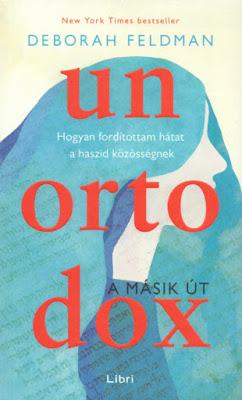 Deborah Feldman – Unortodox [A másik út: Hogyan fordítottam hátat a haszid közösségnek]  könyves vélemény, könyvkritika, recenzió, könyves blog, könyves kedvcsináló, Netflix
