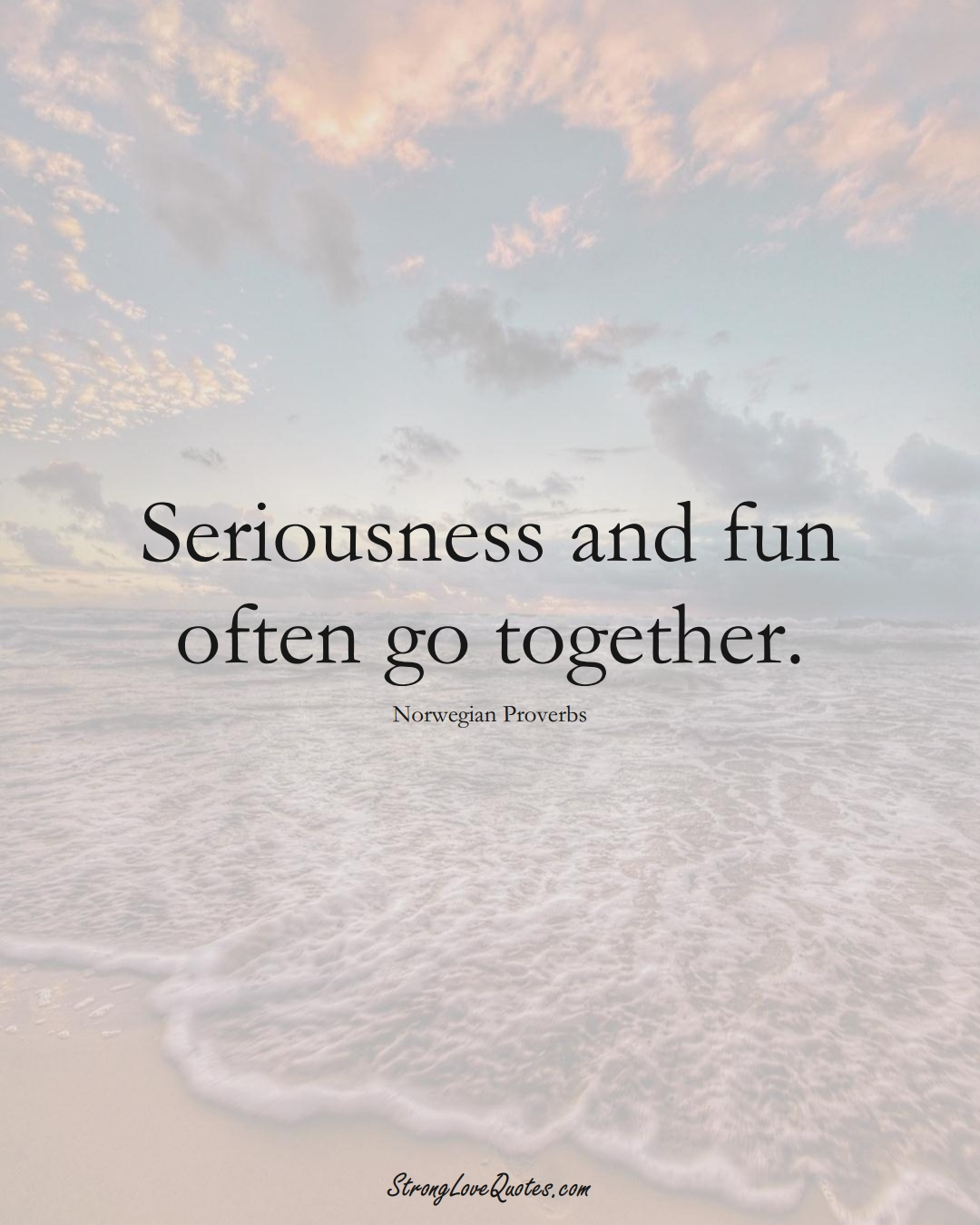 Seriousness and fun often go together. (Norwegian Sayings);  #EuropeanSayings